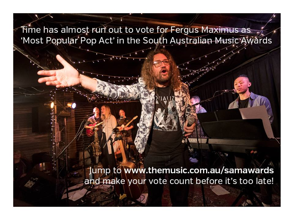 "Vote for Fergus Maximus as ""Most Popular Pop Artist"" in the 2018 South Australian Music Awards"